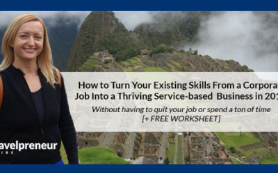 How to Turn Your Existing Skills From a Corporate Job  Into a Thriving Service-based Business in 2019- Without having to quit your job or spend a ton of time [+ FREE WORKSHEET]